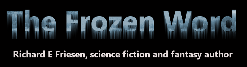 The Frozen Word - Richard E Friesen, author.  Writing science fiction and fantasy